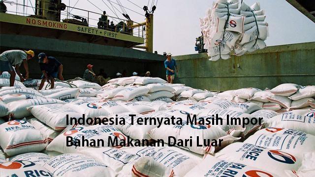 Indonesia Ternyata Masih Impor Bahan Makanan Dari Luar