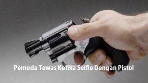 Pemuda Tewas Ketika Selfie Dengan Pistol