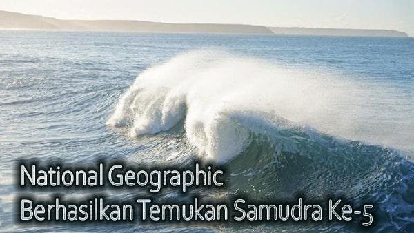 National Geographic Berhasilkan Temukan Samudra Ke-5